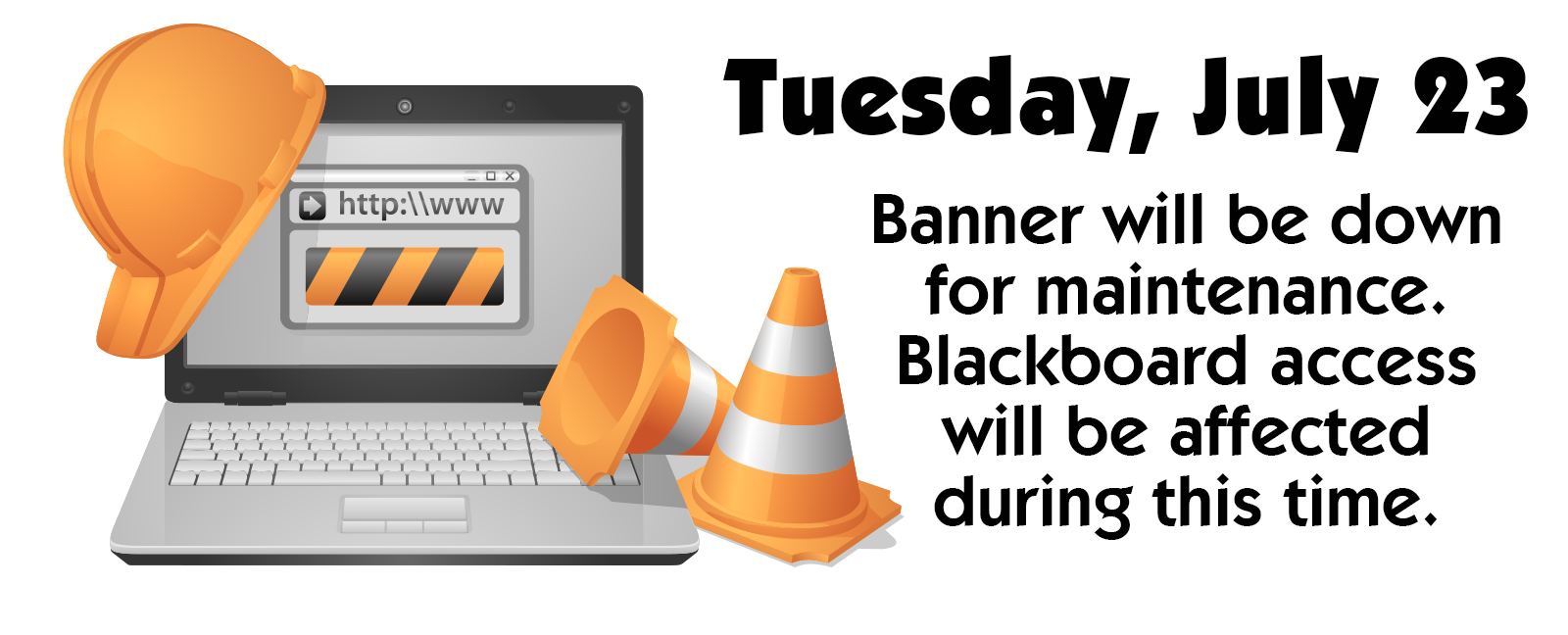 Tuesday, July 23, Banner will be down for maintenance. Blackboard access will be affected during this time.