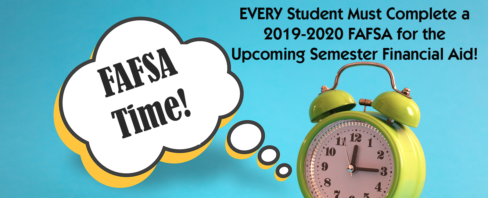 FAFSA Time! Every student must complete a 2019-2020 FAFSA for the upcoming semester financial aid!